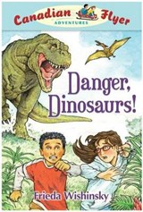 Danger, Dinosaurs! | Frieda Wishinsky |