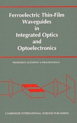 Ferroelectric Thin-Film Waveguides in Integrated Optics and Optoelectronics | Prokhorov, A. M. ; Kuz'minov, Yu S. ; Khachaturyan, O. A. |