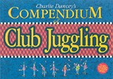 Charlie Dancey's Compendium of Club Juggling | Charlie Dancey |