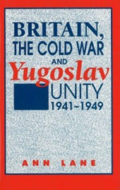 Britain, the Cold War, and Yugoslav Unity, 1941-1949