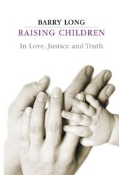 Raising Children in Love, Justice and Truth | Barry Long |