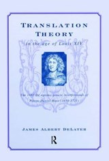 Translation Theory in the Age of Louis XIV | James Albert Delater |