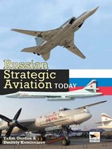 Russian Strategic Aviation Today | Yefim Gordon & Dmitriy Komissarov |