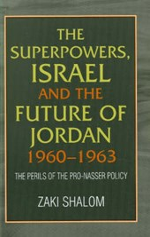 Superpowers, Israel and the Future of Jordan, 1960-63 | Zaki Shalom |