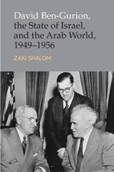 David Ben-Gurion, the State of Israel and the Arab World, | Zaki Shalom |