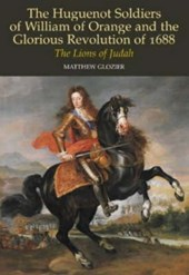 Huguenot Soldiers of William of Orange and the Glorious Revo | Matthew Glozier |