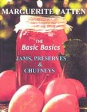 Basic Basics Jams, Preserves and Chutneys | Marguerite Patten |