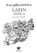 So You Really Want to Learn Latin Book II Answer Book | Nicholas Oulton |