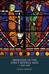 Abortion in the Early Middle Ages, c. 500-900 | Zubin Mistry |