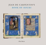 Jean Carpentin's Book of Hours | Alixe Bovey |