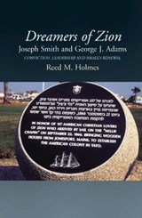 Dreamers of Zion - Joseph Smith and George J. Adams | Reed M Holmes |