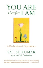 You are Therefore I am | Satish Kumar |