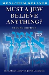 Must a Jew Believe Anything? | Menachem Kellner |