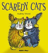 Scaredy Cats | Audrey Wood |