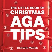 Little Book of Aga Christmas Tips | Richard Maggs |