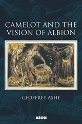 Camelot and the Vision of Albion | Geoffrey Ashe |