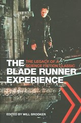 The Blade Runner Experience - The Legacy of a Science Fiction Classic | Will Brooker |