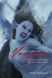 The Lure of the Vampire - Gender, Fiction and Fandom from Bram Stoker to Buffy