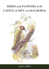 Birds and Flowers of the Castle of Mey and Balmoral | James Alder |