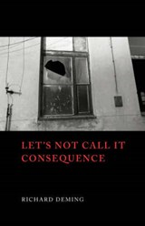 Let's Not Call It Consequence | Richard Deming |