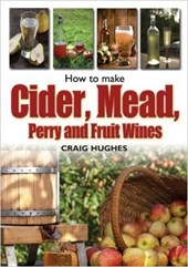How to Make Cider, Mead, Perry and Fruit Wines | Craig Hughes |