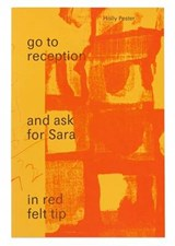 Go to Reception and Ask for Sara in Red Felt Tip | Holly Pester |