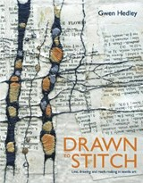 Drawn to stitch: line, drawing and mark-making in textile art | Gwen Hedley |