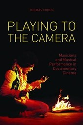 Playing to the Camera - Musicians and Musical Performance in Documentary Cinema | Thomas F. Cohen |