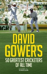 David Gower's 50 Greatest Cricketers of All Time | David Gower |