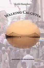 Walking Calcutta | Keith Humphrey |