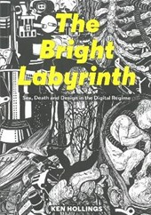 Bright Labyrinth - Sex, Death and Design in the Digital Regime