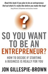 So You Want To Be An Entrepreneur? | Jon Gillespie-Brown |