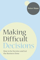 Making Difficult Decisions | Peter J. A. (praesta Partners, London, Uk) Shaw |