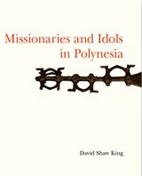 Missionaries and Idols in Polynesia | David King |