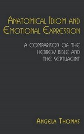 Anatomical Idiom and Emotional Expression in the Hebrew Bibl