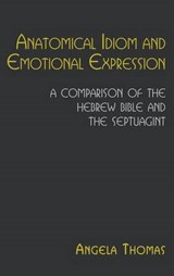 Anatomical Idiom and Emotional Expression in the Hebrew Bibl | Angela Thomas |