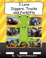 I Love Diggers, Trucks and Forklifts | Tagore Ramoutar |