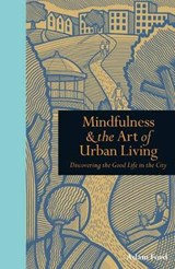 Mindfulness & the Art of Urban Living | Adam Ford |