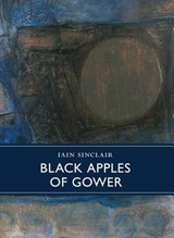 Black Apples of Gower | Iain Sinclair |