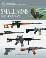 Small Arms 1945-Present | Martin J. Dougherty |