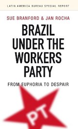 Brazil under the Workers' Party | Branford, Sue ; Rocha, Jan |