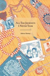 All the Journeys I Never Took | Rebecca Tantony |