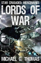 Lords of War (Star Crusades: Mercenaries, Book 1) | Michael G. Thomas |