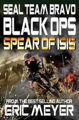 SEAL Team Bravo: Black Ops - Spear of ISIS | Eric Meyer |