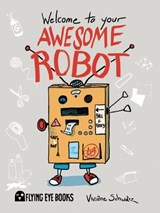Welcome to Your Awesome Robot | Viviane Schwarz |