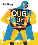 Tough Guys Have Feelings Too | Keith Negley |