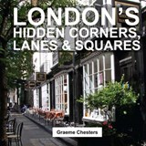 London S Hidden Corners, Lanes & Squares | Graeme Chesters |