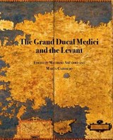 The Grand Ducal Medici and the Levant |  |