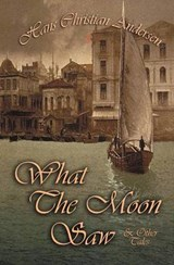 What the Moon Saw & Other Tales | Hans Christian Andersen |