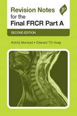 Revision Notes for the Final FRCR Part A | Kshitij Mankad |